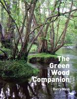 Mays, Barry - The Green Wood Companion - 9781899233236 - V9781899233236