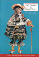 Brownfoot, Andrew - High Fashion in Stuart Times: A Study of Period Costume With Pull-Up Scenes (History and Costume) - 9781899618088 - V9781899618088