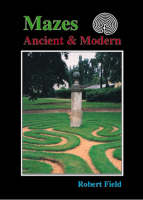 Field, Robert - Mazes, Ancient and Modern: Tracing the Story of Maze Design - 9781899618293 - KI20003514