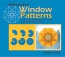 Gibbs, William - Mathematical Window Patterns: The Art of Creating Translucent Designs Using Geometric Principles - 9781899618316 - V9781899618316