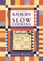 Walker, Louise - The Classic Rayburn Book of Slow Cooking (Aga and Range Cookbooks) - 9781899791170 - V9781899791170