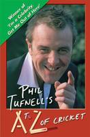Phil Tufnell - Phil Tufnell's AtoZ of Cricket: The Ultimate Cricket Gossip Book - 9781899807178 - KMR0000852