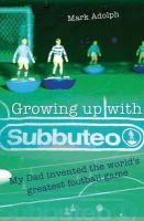 Adolph, Mark - Growing Up with Subbuteo - 9781899807406 - V9781899807406