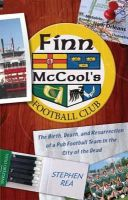 Stephen Rea - Finn McCool's Football Club: The Birth, Death, and Resurrection of a Pub Soccer Team in the City of the Dead - 9781899807864 - KLN0018068