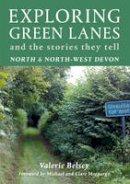 Belsey, Valerie - Exploring Green Lanes in North and North-West Devon - 9781900322218 - V9781900322218