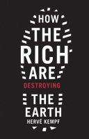 Kempf, Herve - How the Rich are Destroying the Earth - 9781900322416 - V9781900322416