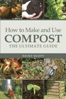 Nicky Scott - How to Make and Use Compost: The Ultimate Guide - 9781900322591 - V9781900322591