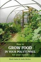 Mark Gatter, Andy McKee - How to Grow Food in Your Polytunnel - 9781900322720 - V9781900322720
