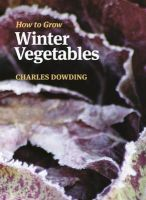 Charles Dowding - How To Grow Winter Vegetables - 9781900322881 - V9781900322881