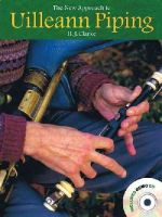 Clarke, H.J. - The New Approach to Uilleann Piping - 9781900428514 - V9781900428514