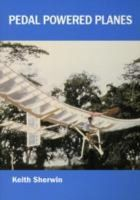 Sherwin, Keith - Pedal Powered Planes - 9781900446105 - V9781900446105