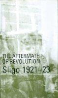 Michael Farry - The Aftermath of Revolution: Sligo, 1921-23 - 9781900621397 - V9781900621397