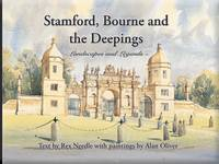 Rex Needle - Stamford, Bourne and the Deepings: Landscapes and Legends - 9781900935760 - 9781900935760