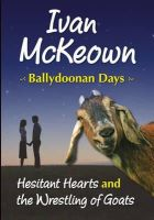 Ivan McKeown - Hesitant Hearts and the Wrestling of Goats: Ballydoonan Days - 9781900935838 - 9781900935838