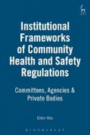 Ellen Vos - Institutional Frameworks of Community Health and Safety Regulation: Committees, Politics, Policies - 9781901362749 - V9781901362749