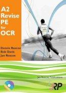 Roscoe, Dr Dennis; Roscoe, Jan; Davis, Bob - A2 Revise PE for OCR + Free CD-ROM - 9781901424539 - V9781901424539