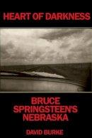Burke, David - Heart of Darkness: Bruce Springsteen's Nebraska - 9781901447576 - V9781901447576