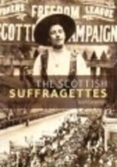 Leneman, Leah - The Scottish Suffragettes (Scot's Lives) - 9781901663402 - V9781901663402