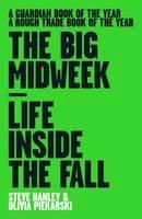 Hanley, Steve, Piekarski, Olivia - The Big Midweek: Life Inside the Fall - 9781901927658 - V9781901927658