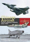 Gordon, Yefim, Komissarov, Dmitriy - Chinese Aircraft: China's Aviation Industry Since 1951 - 9781902109046 - V9781902109046