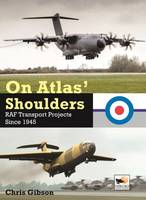Gibson, Chris - On Atlas' Shoulders: RAF Transport Aircraft Projects Since 1945 - 9781902109510 - V9781902109510