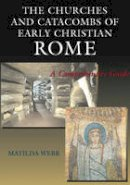 Webb, Matilda - The Churches and Catacombs of Early Christian Rome - 9781902210582 - V9781902210582