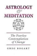 Bogart, Greg - Astrology and Meditation - the Fearless Contemplation of Change - 9781902405124 - V9781902405124