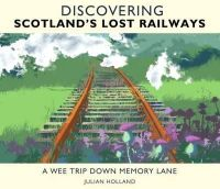 Holland, Julian - Discovering Scotland's Lost Railways - 9781902407807 - V9781902407807