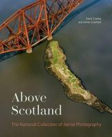 Crawford, James, Cowley, Dave - Above Scotland: The National Collection of Aerial Photography - 9781902419879 - V9781902419879
