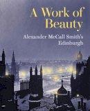 Mccall Smith, Alexander - A Work of Beauty: Alexander McCall Smith's Edinburgh - 9781902419909 - V9781902419909