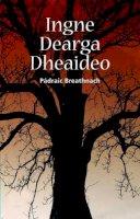 Padraic Breathnach - Ingne Dearga Dheaideo - 9781902420936 - KTK0078058