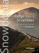 Rogers, Carl - Ridge Walks & Scrambles: Challenging Mountain Walks in Snowdonia (Snowdonia: Top 10 Walks) - 9781902512297 - V9781902512297