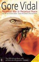 Vidal, Gore - Perpetual War for Perpetual Peace - 9781902636382 - KRA0005070