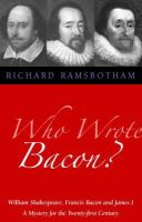 Ramsbotham, Richard - Who Wrote Bacon?: William Shakespeare, Francis Bacon, And James I : A Mystery For The Twenty- First Century - 9781902636542 - V9781902636542