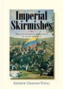 Yooll-Graham, Andrew - Imperial Skirmishes: War and Gunboat Diplomacy in Latin America - 9781902669212 - V9781902669212