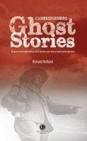 Holland, Richard - Cambridgeshire Ghost Stories: Shiver Your Way Around Cambridgeshire - 9781902674742 - V9781902674742