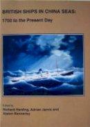 . Ed(s): Harding, Richard; Jarvis, Dr. Adrian; Kennerley, Alston - British Ships in China Seas - 9781902700250 - V9781902700250