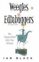 Black, Ian - Weegies v Edinbuggers: Why Glasgow Smiles Better than Edinburgh or Why Edinburgh is Slightly Superior to Glasgow - 9781902927923 - KEX0216857
