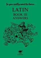 Oulton, N.R.R. - So You Really Want to Learn Latin Book III Answer Book: Answer Book Book III - 9781902984087 - V9781902984087