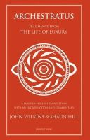 Hill, Shaun, Wilkins, John - Archestratus: Fragments from the Life of Luxury - 9781903018620 - V9781903018620
