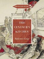Gray, Patience - The Centaur's Kitchen: A Book of French, Greek and Catalan Dishes for Ships' Cooks in the Blue Funnel Line (The English Kitchen) - 9781903018736 - V9781903018736