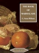 Wilson, C. Anne - The Book of Marmalade (ENGLISH KITCHEN) - 9781903018774 - V9781903018774