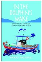Bucknall, Harry - In the Dolphin's Wake: Cocktails, Calamities and Caiques in the Greek Islands - 9781903071342 - V9781903071342