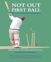 Morgan-Grenville, Roger, Perkins, Richard - Not Out First Ball: The Art of Being Beaten in Beautiful Places - 9781903071663 - V9781903071663