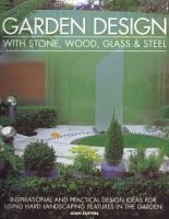 Clifton, Joan - Garden Design with Stone, Wood, Glass & Steel: Inspirational and practical design ideas and techniques using hard landscaping materials - 9781903141786 - V9781903141786