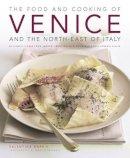 Harris, Valentina - Food & Cooking of Venice & the North-East of Italy: 65 classic dishes from Veneto, Trentino-Alto Adige and Friuli-Venezia Giulia - 9781903141823 - V9781903141823