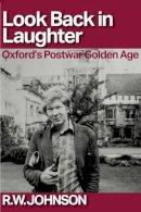 Johnson, R. W. - Look Back in Laughter: Oxford's Postwar Golden Age - 9781903152355 - V9781903152355