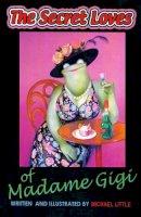 Michael Little - The Secret Loves of Madame Gigi - 9781903172933 - 9781903172933