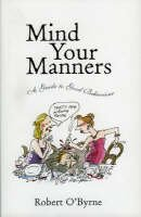 O'Byrne, Robert - Mind Your Manners: A Guide to Good Behaviour - 9781903305140 - KEX0291054