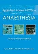 Mendonca, Cyprian; Chaudhari, Mahesh, MD, FRCA, FFPMRCA; Kurian, Biju, MD, FRCA; James, Josephine, FRCA - Single Best Answer MCQs in Anaesthesia - 9781903378755 - V9781903378755